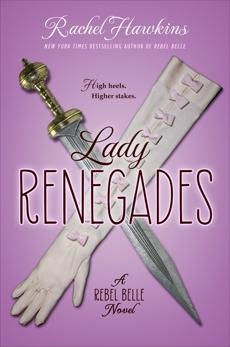 Lady Renegades: a Rebel Belle Novel, Hawkins, Rachel