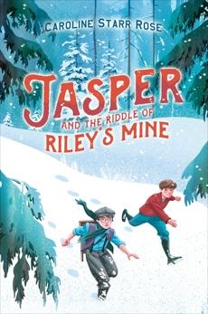 Jasper and the Riddle of Riley's Mine, Rose, Caroline Starr