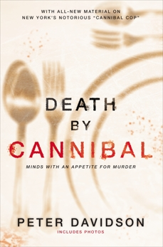 Death by Cannibal: Minds with an Appetite for Murder, Davidson, Peter