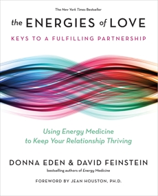 The Energies of Love: Using Energy Medicine to Keep Your Relationship Thriving, Eden, Donna & Feinstein, David