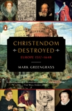 Christendom Destroyed: Europe 1517-1648, Greengrass, Mark