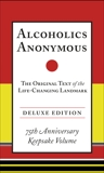 Alcoholics Anonymous: The Original Text of the Life-Changing Landmark, Deluxe Edition, W., Bill