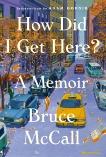 How Did I Get Here?: A Memoir, McCall, Bruce