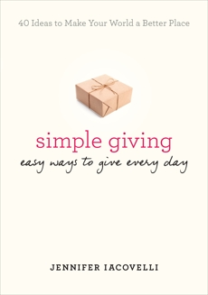 Simple Giving: Easy Ways to Give Every Day, Iacovelli, Jennifer
