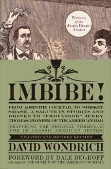 Imbibe! Updated and Revised Edition: From Absinthe Cocktail to Whiskey Smash, a Salute in Stories and Drinks to