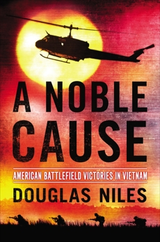 A Noble Cause: American Battlefield Victories In Vietnam, Niles, Douglas