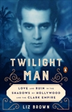 Twilight Man: Love and Ruin in the Shadows of Hollywood and the Clark Empire, Brown, Liz