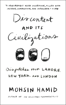 Discontent and its Civilizations: Dispatches from Lahore, New York, and London, Hamid, Mohsin