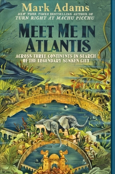 Meet Me in Atlantis: My Obsessive Quest to Find the Sunken City, Adams, Mark