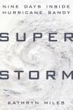 Superstorm: Nine Days Inside Hurricane Sandy, Miles, Kathryn