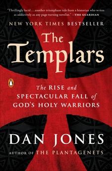 The Templars: The Rise and Spectacular Fall of God's Holy Warriors, Jones, Dan