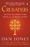 Crusaders: The Epic History of the Wars for the Holy Lands, Jones, Dan