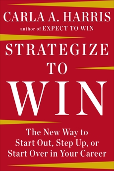 Strategize to Win: The New Way to Start Out, Step Up, or Start Over in Your Career, Harris, Carla A.