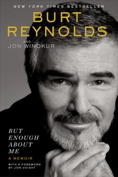 But Enough About Me: A Memoir, Reynolds, Burt & Winokur, Jon