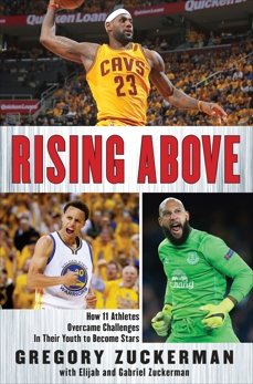 Rising Above: How 11 Athletes Overcame Challenges in Their Youth to Become Stars, Zuckerman, Gregory