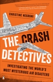The Crash Detectives: Investigating the World's Most Mysterious Air Disasters, Negroni, Christine
