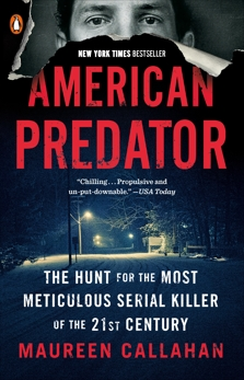 American Predator: The Hunt for the Most Meticulous Serial Killer of the 21st Century, Callahan, Maureen