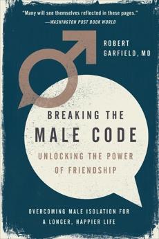 Breaking the Male Code: Unlocking the Power of Friendship, Garfield, Robert
