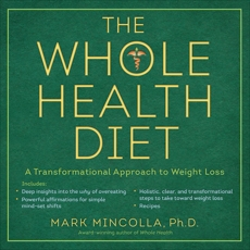 The Whole Health Diet: A Transformational Approach to Weight Loss, Mincolla, Mark