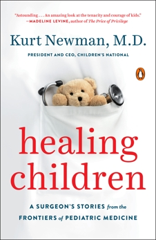 Healing Children: A Surgeon's Stories from the Frontiers of Pediatric Medicine, Newman, Kurt