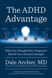 The ADHD Advantage: What You Thought Was a Diagnosis May Be Your Greatest Strength, Archer, Dale