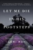 Let Me Die in His Footsteps: A Novel, Roy, Lori