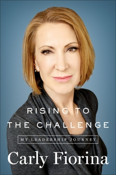 Rising to the Challenge: My Leadership Journey, Fiorina, Carly