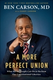 A More Perfect Union: What We the People Can Do to Reclaim Our Constitutional Liberties, Carson, Candy & Carson, Ben