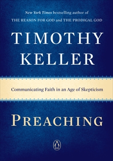 Preaching: Communicating Faith in an Age of Skepticism, Keller, Timothy