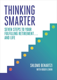 Thinking Smarter: Seven Steps to Your Fulfilling Retirement...and Life, Benartzi, Shlomo