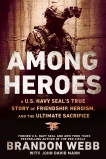 Among Heroes: A U.S. Navy SEAL's True Story of Friendship, Heroism, and the Ultimate Sacrifice, Mann, John David & Webb, Brandon