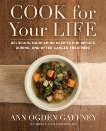Cook For Your Life: Delicious, Nourishing Recipes for Before, During, and After Cancer Treatment, Gaffney, Ann Ogden