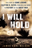 I Will Hold: The Story of USMC Legend Clifton B. Cates, from Belleau Wood to Victory in the Great War, Nelson, James Carl