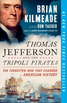 Thomas Jefferson and the Tripoli Pirates: The Forgotten War That Changed American History, Kilmeade, Brian & Yaeger, Don