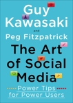 The Art of Social Media: Power Tips for Power Users, Fitzpatrick, Peg & Kawasaki, Guy