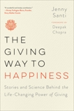 The Giving Way to Happiness: Stories and Science Behind the Life-Changing Power of Giving, Santi, Jenny