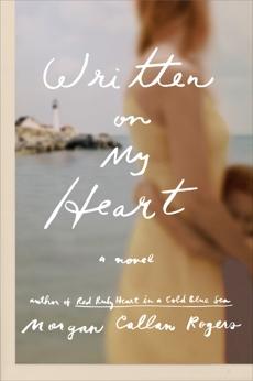 Written on My Heart: A Novel, Rogers, Morgan Callan