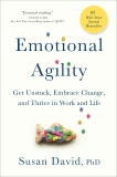 Emotional Agility: Get Unstuck, Embrace Change, and Thrive in Work and Life, David, Susan