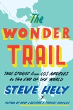 The Wonder Trail: True Stories from Los Angeles to the End of the World, Hely, Steve
