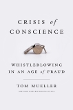 Crisis of Conscience: Whistleblowing in an Age of Fraud, Mueller, Tom