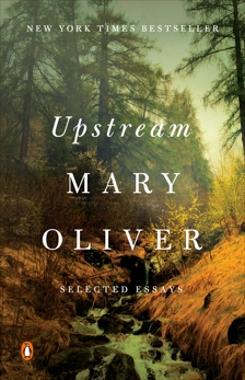 Upstream: Selected Essays, Oliver, Mary