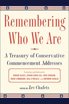 Remembering Who We Are: A Treasury of Conservative Commencement Addresses, Chafets, Ze'ev