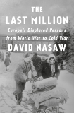 The Last Million: Europe's Displaced Persons from World War to Cold War, Nasaw, David