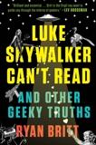 Luke Skywalker Can't Read: And Other Geeky Truths, Britt, Ryan