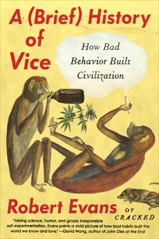 A Brief History of Vice: How Bad Behavior Built Civilization, Evans, Robert