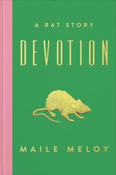Devotion: A Rat Story, Meloy, Maile