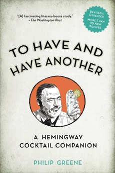 To Have and Have Another Revised Edition: A Hemingway Cocktail Companion, Greene, Philip