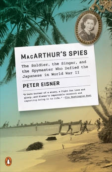 MacArthur's Spies: The Soldier, the Singer, and the Spymaster Who Defied the Japanese in World War II, Eisner, Peter