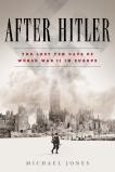 After Hitler: The Last Ten Days of World War II in Europe, Jones, Michael
