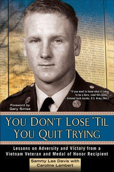 You Don't Lose 'Til You Quit Trying: Lessons on Adversity and Victory from a Vietnam Veteran and Medal of Honor Recipient, Davis, Sammy Lee & Lambert, Caroline